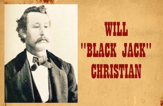 "WILL ""BLACK JACK"" CHRISTIAN"