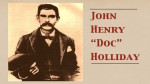 "John Henry ""Doc"" Holliday"